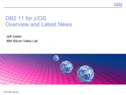 DB2 11 for z/OS Overview and Latest News Jeff Josten