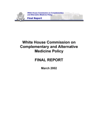 White House Commission on Complementary and Alternative Medicine Policy FINAL REPORT