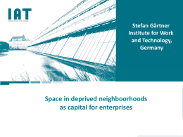 Space in deprived neighboorhoods as capital for enterprises Stefan Gärtner