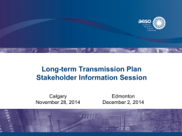 Long-term Transmission Plan Stakeholder Information Session Edmonton Calgary