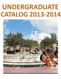 UNDERGRADUATE CATALOG 2013-2014  The University of Texas at Brownsville