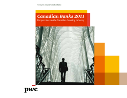 Canadian Banks 2011 Perspectives on the Canadian banking industry www.pwc.com/ca/canadianbanks